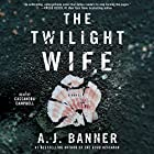 The Twilight Wife Hörbuch von A. J. Banner Gesprochen von: Cassandra Campbell