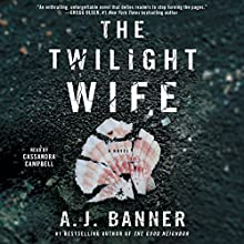 The Twilight Wife | Livre audio Auteur(s) : A. J. Banner Narrateur(s) : Cassandra Campbell