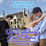 The Billionaire's Best Friend: The Sherbrookes of Newport, Volume 4 (       UNABRIDGED) by Chrsitina Tetreault Narrated by Piper Goodeve