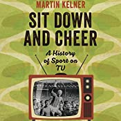 Sit Down and Cheer: A History of Sport on TV | [Martin Kelner]
