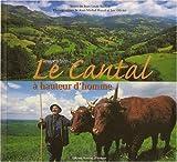 echange, troc Luc Olivier, Jean-Michel Peyral, Jean-Louis Rocher - Le Cantal à hauteur d'homme