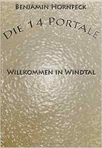 Die 14 Portale - Willkommen in Windtal: Benjamin Hornfeck