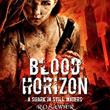 Blood Horizon: Sharks in the Water: The Dark Series, Book 2 Audiobook by R.O Sawyer Narrated by Elizabeth Phillips