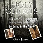 Holy Ghosts: Or How a (Not-so) Good Catholic Boy Became a Believer in Things that Go Bump in the Night | Gary Jansen