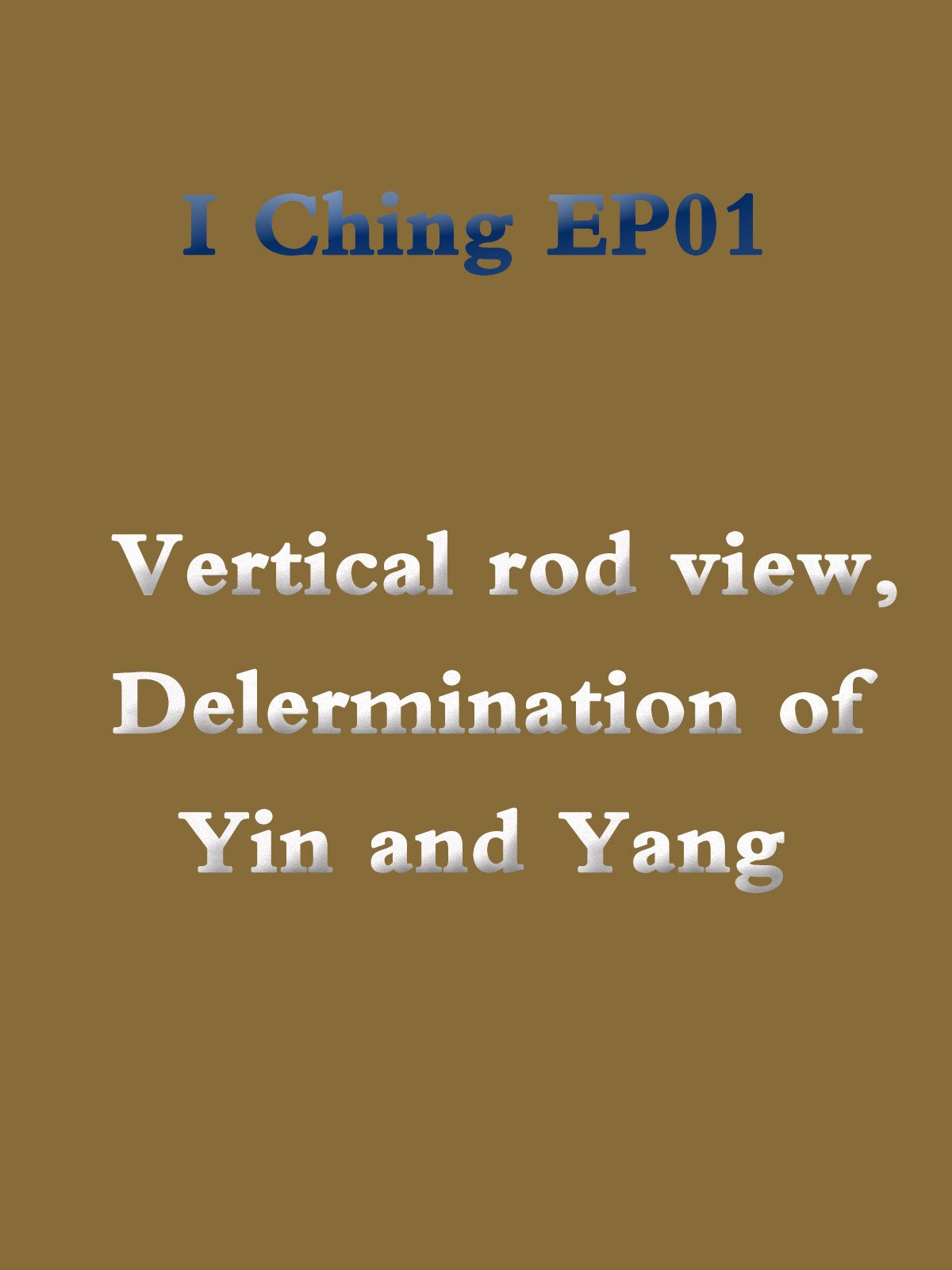 I Ching EP01 Vertical rod view, Delermination of Yin and Yang