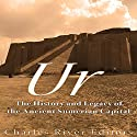 Ur: The History and Legacy of the Ancient Sumerian Capital Audiobook by  Charles River Editors Narrated by Colin Fluxman