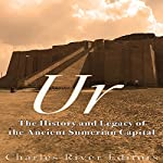 Ur: The History and Legacy of the Ancient Sumerian Capital |  Charles River Editors