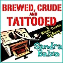 Brewed, Crude and Tattooed: A Maggy Thorsen Mystery, Book 4 Audiobook by Sandra Balzo Narrated by Karen Savage