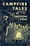 img - for Campfire Tales of Jackson Hole book / textbook / text book