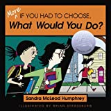 img - for By Sandra McLeod Humphrey More If You Had to Choose What Would You Do? book / textbook / text book