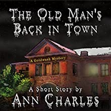 The Old Man's Back in Town: Goldwash Mystery, Book 1 (       UNABRIDGED) by Ann Charles Narrated by Lisa Larsen