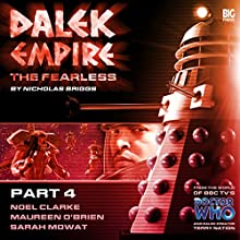 Dalek Empire - The Fearless Part 4 Audiobook by Nicholas Briggs Narrated by Noel Clarke, Nicholas Briggs, Maureen O'Brien