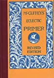 McGuffeys Eclectic Primer (Illustrated) (McGuffeys Eclectic Readers)