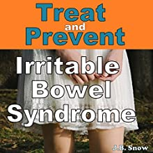 Treat and Prevent Irritable Bowel Syndrome: What Your Doctor Isn't Telling You (       UNABRIDGED) by J.B. Snow Narrated by Gorde Edlund