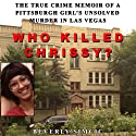 Who Killed Chrissy?: The True Crime Memoir of a Pittsburgh Girl's Unsolved Murder in Las Vegas (       UNABRIDGED) by Beverly Simcic Narrated by Monique Coppola