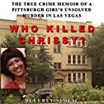 Who Killed Chrissy?: The True Crime Memoir of a Pittsburgh Girl's Unsolved Murder in Las Vegas | Beverly Simcic