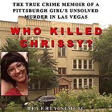 Who Killed Chrissy?: The True Crime Memoir of a Pittsburgh Girl's Unsolved Murder in Las Vegas   Livre audio Auteur(s) : Beverly Simcic Narrateur(s) : Monique Coppola
