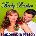 Impossible Match Audiobook by Becky Barker Narrated by Johnny Peppers