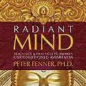 Radiant Mind: Teachings and Practices to Awaken Unconditioned Awareness Hörbuch von Peter Fenner Gesprochen von: Peter Fenner