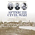 After the Civil War: The Heroes, Villains, Soldiers, and Civilians Who Changed America Audiobook by James Robertson Narrated by Barry Press