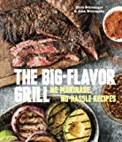 The Big Flavor Grill: No-Marinade, No-Hassle Recipes for Delicious Steaks, Chicken, Ribs, Chops, Vegetables, Shrimp, and Fish (1607745275) by Schlesinger, Chris