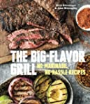 The Big-Flavor Grill: No-Marinade, No...
