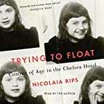 Trying to Float: Coming of Age in the Chelsea Hotel | Nicolaia Rips