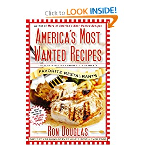 America's Most Wanted Recipes: Delicious Recipes from Your Family's Favorite Restaurants Ron Douglas