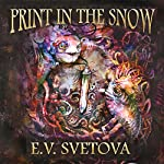 Print in the Snow: Anna's Adventure In The Wyssun World | E. V. Svetova