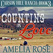 Counting on Love: Carson Hill Ranch, Book 3 | Amelia Rose