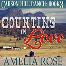 Counting on Love: Carson Hill Ranch, Book 3 (       UNABRIDGED) by Amelia Rose Narrated by Valerie Gilbert