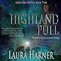 Highland Pull: Highland Destiny, Book 2 (       UNABRIDGED) by Laura Harner, L.E. Harner Narrated by Noah Michael Levine