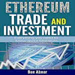 Ethereum: A Look into the World of Ethereum and How to Trade and Invest this Cryptocurrency! | Ben Abner