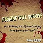 Cooking Will Survive: Tips to Keep Your Kitchen Creations from Tasting Too