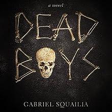 Dead Boys  by Gabriel Squailia Narrated by Gabriel Squailia