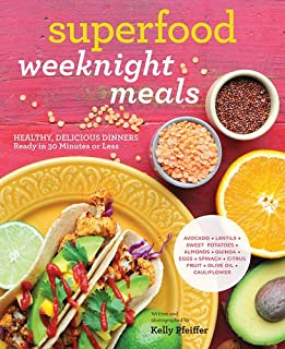 Book Cover: Superfood Weeknight Meals: Healthy, Delicious Dinners Ready in 30 Minutes or Less