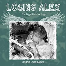 Losing Alex: The Night I Held an Angel (       UNABRIDGED) by Silvia Corradin Narrated by Marsha Waterbury