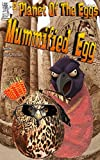 Planet Of The Eggs-: Mummified Egg