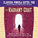 The Radiant Coat  by Clarissa Pinkola Estés Narrated by Clarissa Pinkola Estés