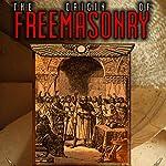 The Origin of Freemasonry: Where Did it All Begin | David Harrison