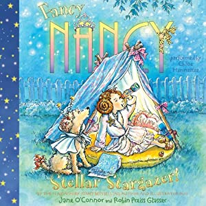 Fancy Nancy: Stellar Stargazer! | [Jane O'Connor, Robin Preiss Glasser]