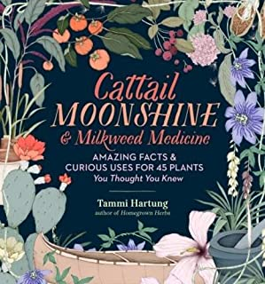 Book Cover: Cattail Moonshine  Milkweed Medicine: The Curious Stories of 43 Amazing North American Native Plants