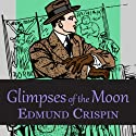 Glimpses of the Moon (       UNABRIDGED) by Edmund Crispin Narrated by Philip Bird