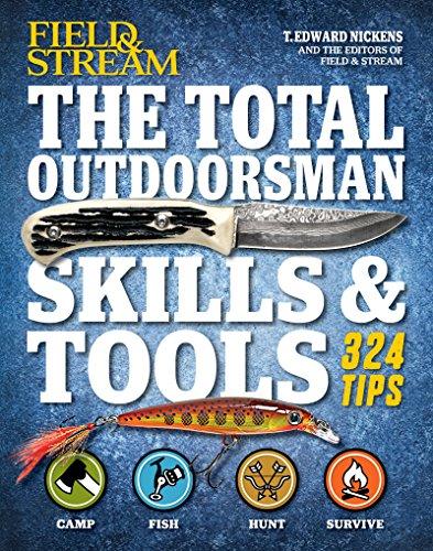 field-stream-the-total-outdoorsman-skills-tools-324-essential-tips-tricks