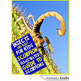 Scorpion: An Illustrated Guide to Scorpions for Readers Aged 9 and Up (Insects and Bugs for Kids) (English Edition)