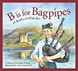 img - for B Is for Bagpipes: A Scotland Alphabet   [B IS FOR BAGPIPES] [Hardcover] book / textbook / text book
