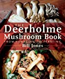 The Deerholme Mushroom Book: From Foraging to Feasting