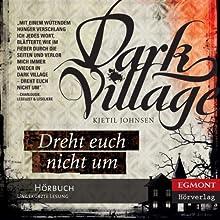 Dreht euch nich um - Dark Village 2 (       ungekürzt) von Kjetil Johnsen, Anne Bubenzer (translator), Dagmar Lendt (translator) Gesprochen von: Jade Nordlicht