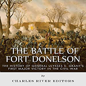 The Battle of Fort Donelson: The History of General Ulysses S. Grant's First Major Victory in the Civil War Hörbuch von  Charles River Editors Gesprochen von: Scott Clem