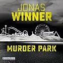 Murder Park Hörbuch von Jonas Winner Gesprochen von: Uve Teschner